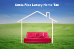 Costa Rica Luxury Home Tax