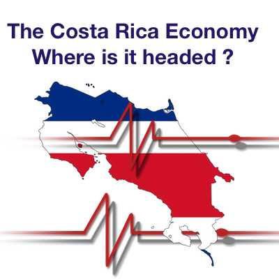 The Costa Rican Economy – Where is it headed ?