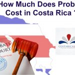 How Much Does it Cost to Open Probate in Costa Rica ?